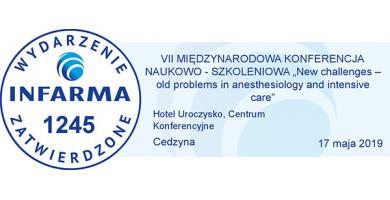 """VII Międzynarodowa Konferencja Naukowo-Szkoleniowa """"Nowe wyzwania – stare problemy w anestezjologii i intensywnej terapii"""""""